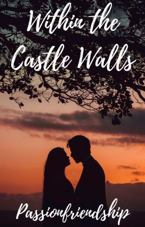 Within the Castle Walls by passionfriendship