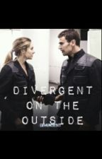 divergent on the outside by braveryiseverything