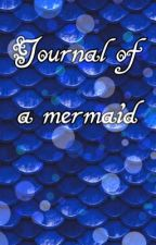 .~•*Journal of a mermaid*•~. by Crystaledits101