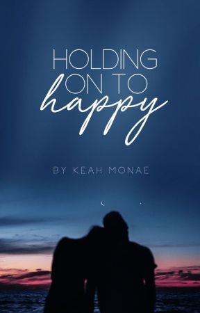 Holding on to Happy | Rewrite by keahlovee