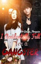 I Accidentally Fall for A Gangster by Gel_is_Penguin
