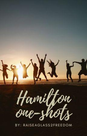 Hamilton One Shots by RaiseAGlass2Freedom