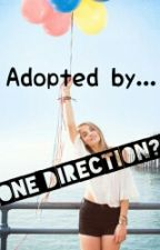 Adopted By... One Direction? (Book One) by Snowflake_kitty