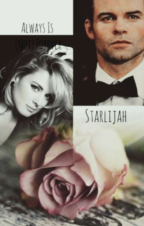 Always Is (Not) Forever (Elijah Mikaelson)  by -ELEJAH