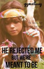 He Rejected Me. But We're Meant to Be. by gymxlissy