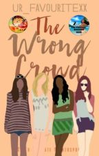 The Wrong Crowd [Wattys 2020] by ur_favouritexx