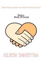 Dear, Best friend by Bijeshrestha18