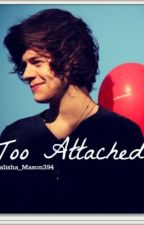 Too Attached (Harry Styles Fanfic) <3 by Talisha_Mason394