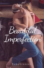 Beautiful Imperfection  by BabyGreeeen