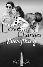 Love Changes Everything by Faesfari