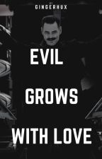 Evil grows with love by GingerHux