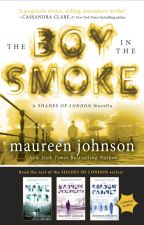 THE BOY IN THE SMOKE by MaureenJohnson