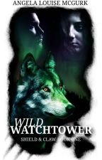 Wild Watchtower: Shield & Claw Book One by ALMcGurk