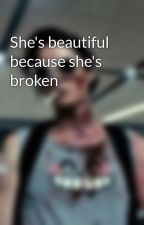 She's beautiful because she's broken  by duckytaco