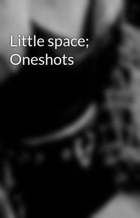 Little space; Oneshots by yaaaLalisa
