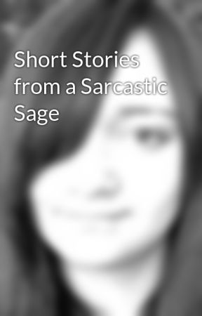 Short Stories from a Sarcastic Sage by SageJansen