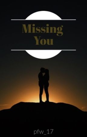 Missing You (Third part of the TT series) by pfw_17