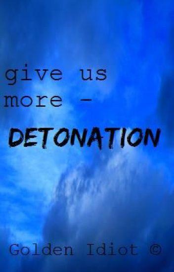 give us more - detonation
