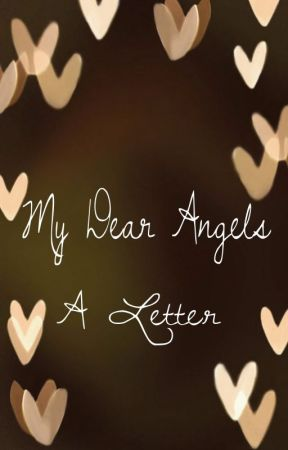 My Dear Angels - A Letter by strength0629