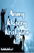 Anong klaseng Kristiyano ka? by KotoKotoGurl