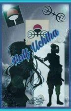 Half Uchiha    Sasuke X Reader by GalaxyLover3016