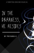 In the Darkness, He resides (Short Reads) by priyanka_k
