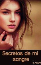 Secretos de mi Sangre (en pausa) by B_Ahumen