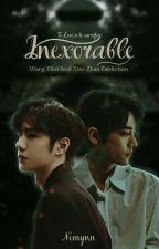 Inexorable[ Wang Yibo × Xiao Zhan] by nomynn