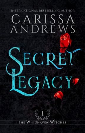 Secret Legacy: The Windhaven Witches, Book 1 by CarissaAndrews