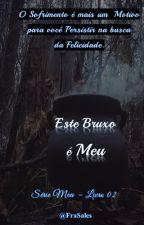 """Este Bruxo é Meu - Série Meu """"EM BREVE"""" by FraSales"""