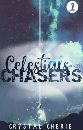 Celestials and Chasers - 1 by CrystalCherie