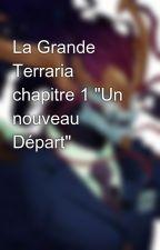"""La Grande Terraria chapitre 1 """"Un nouveau Départ"""" by HistoriaTerra"""