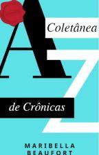 DE A À Z - Coletânea de CRÔNICAS by Maribella_Beaufort
