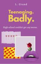 Teenaging. Badly. by bumberfish13