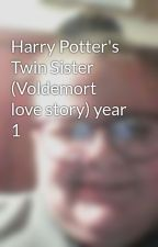 Harry Potter's Twin Sister (Voldemort love story) year 1 by AlexisReneBiersack