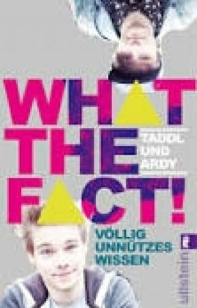 What The Fact - Völlig Unnützes Wissen - Taddl *slow updates* by mxrxexd