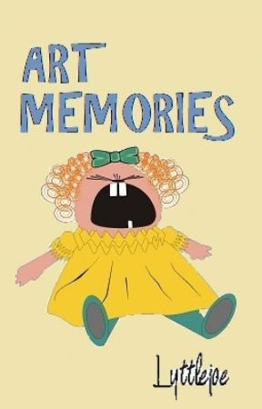 Art Memories - reorganized into one book by lyttlejoe