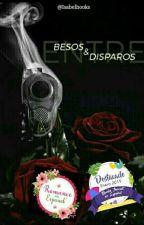 Entre besos & disparos  by Isabelbooks