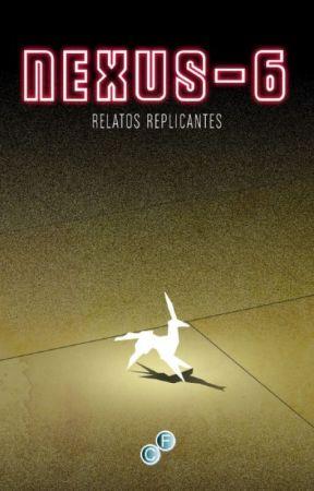 NEXUS-6, RELATOS REPLICANTES - ¿Sueña una especial con androides aplastados? by VanesaOToole
