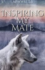 Inspiring My Mate by apwwrites