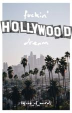 fuckin' hollywood dream by cup_of_words