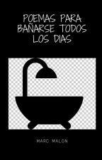 Poemas Para Bañarse Todos Los Días by marcmalon_