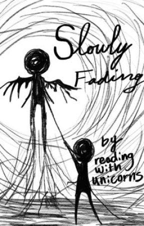 Slowly Fading  by readingwithunicorns