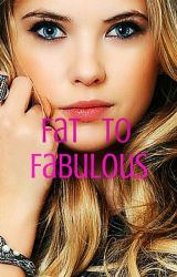 Fat To Fabulous by xoxoAbbeyxoxo