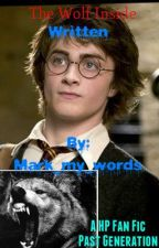 The Wolf Inside HP Fan Fiction Past Generation by Mark_my_words