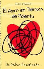 El amor en tiempos de polenta by deniscoronel00