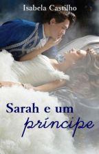 Sarah e um príncipe by IsabelaCastilho