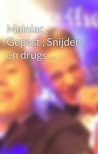 Mainiac , Gepest , Snijden en drugs ... by http_mainiac