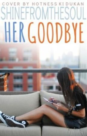 Her Good-Bye by Shinefromthesoul