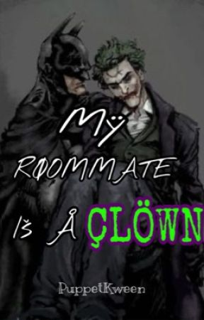 My Roommate Is A Clown//A BatJokes Fanfiction  by PuppetKween